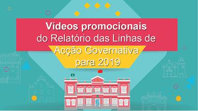 Vídeos promocionais do Relatório das Linhas de Acção Governativa para 2019
